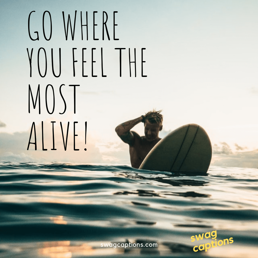 Go where you feel the most alive - Travel Captions for Instagram
