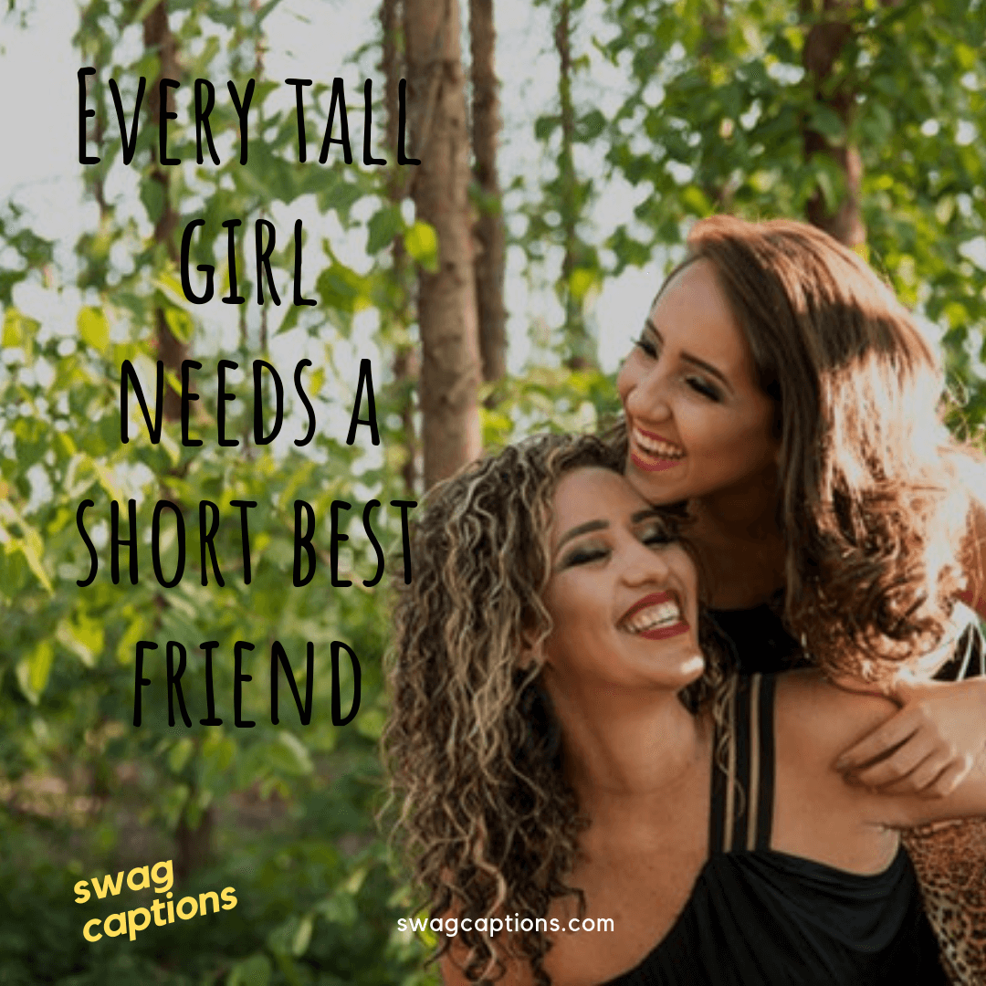 Every tall girl needs a short best friend - Funny Instagram Captions For Friends